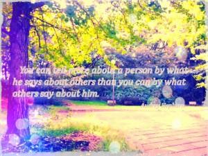人の評価は、他の人たちの意見よりも、その人が他の人たちについてどのように言っているのかでより分かるものです。